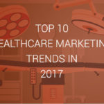 top-10-healthcare-marketing-trends-in-2017-834x400
